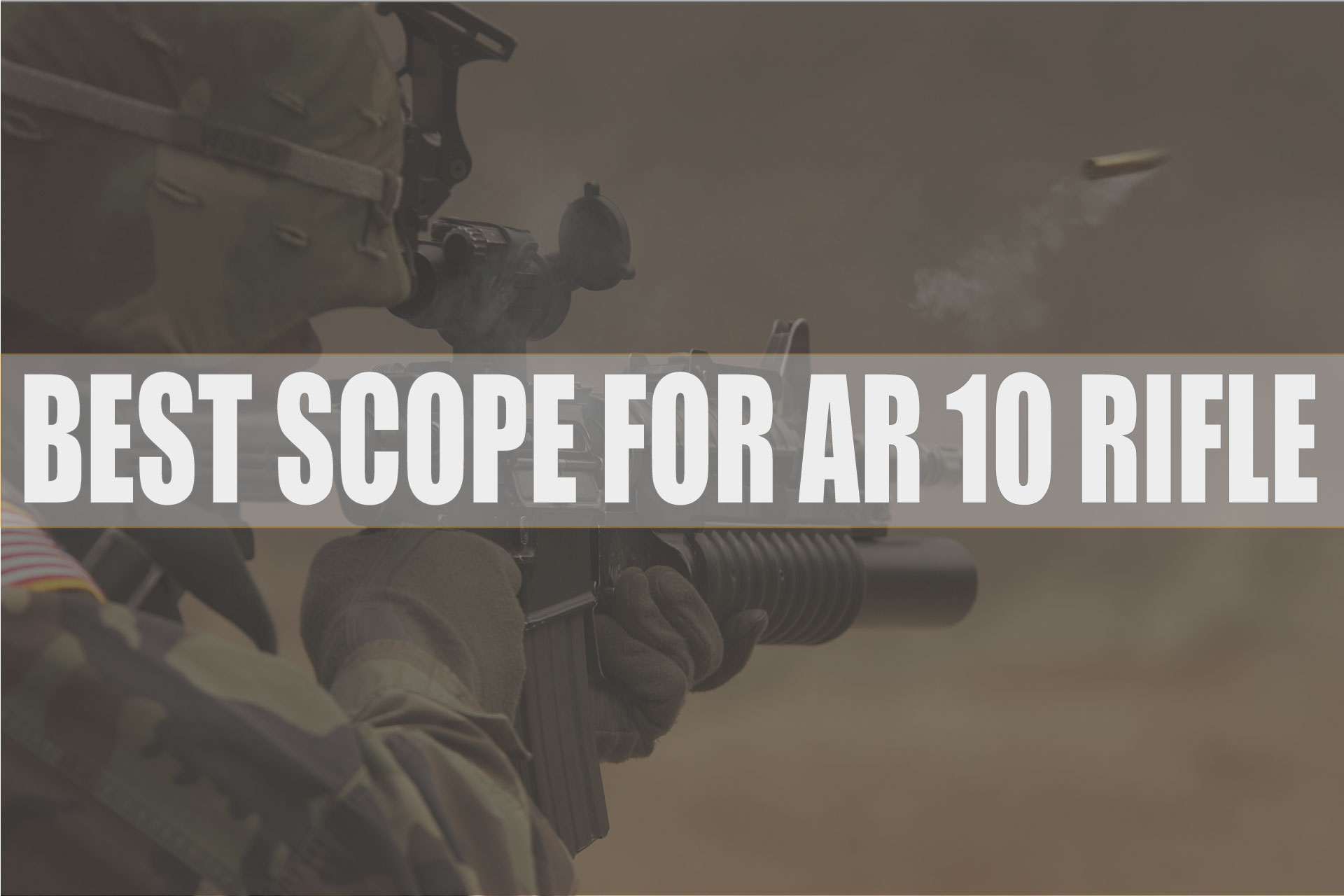 Best Scope For AR 10 Rifles – Buyer Guide and Reviews 2019