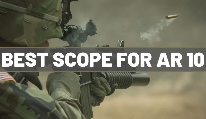 Photo of Best Scope For AR 10 Rifles – Buying Guide and Reviews 2020